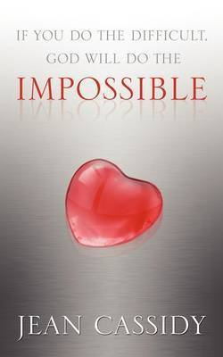 If You Do the Difficult, God Will Do the Impossible by Jean, Cassidy