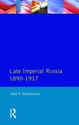 Late Imperial Russia, 1890-1917 by John F. Hutchinson