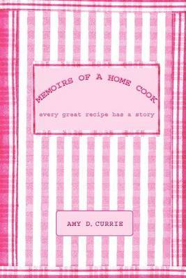 Memoirs of a Home Cook by Amy D. Currie