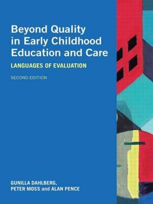 Beyond Quality in Early Childhood Education and Care: Languages of Evaluation by Gunilla Dahlberg