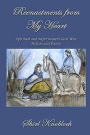 Reenactments from My Heart by Shirl Knobloch