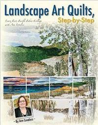 Landscape Art Quilts, Step by Step by Ann Loveless