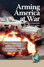 Arming America at War A Model for Rapid Defense Acquisition in Time of War (PB) by Seth T Blakeman