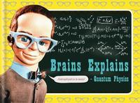 Brains Explains Quantum Physics by Ben Still