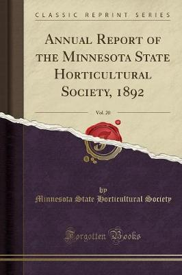 Annual Report of the Minnesota State Horticultural Society, 1892, Vol. 20 (Classic Reprint) by Minnesota State Horticultural Society