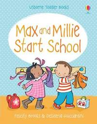 Max and Millie Start School by Felicity Brooks