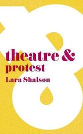 Theatre & Protest by Lara Shalson