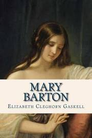 mary barton by elizabeth gaskell Home » fiction & literature » mary barton by elizabeth gaskell gaskell openly and unvarnished painted the existence of life is not dare to call the working class in the hunger 1839-1842, he g a few authors men of that time have ventured so determined to bring to public trial painful social problem.