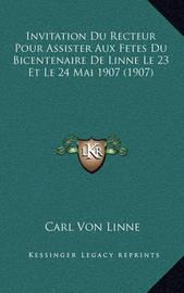 Invitation Du Recteur Pour Assister Aux Fetes Du Bicentenaire de Linne Le 23 Et Le 24 Mai 1907 (1907) by Carl von Linne