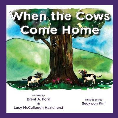 When the Cows Come Home by Brent A Ford