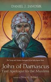 John of Damascus, First Apologist to the Muslims by Daniel J Janosik image