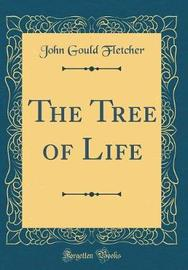 The Tree of Life (Classic Reprint) by John Gould Fletcher image