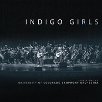 Indigo Girls Live with the University of Colorado Symphony Orchestra by Indigo Girls