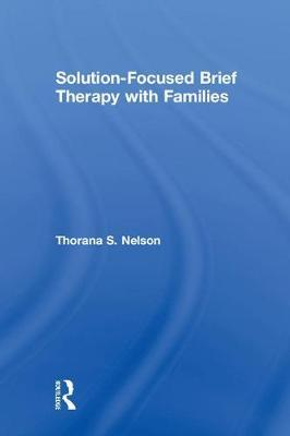 Solution-Focused Brief Therapy with Families by Thorana S. Nelson image