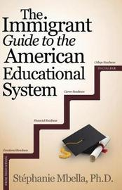 The Immigrant Guide to the American Educational System by Stephanie Mbella