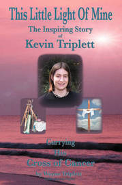 This Little Light of Mine: The Inspiring Story of Kevin Triplett . Carrying His Cross of Cancer by Wayne Triplett image