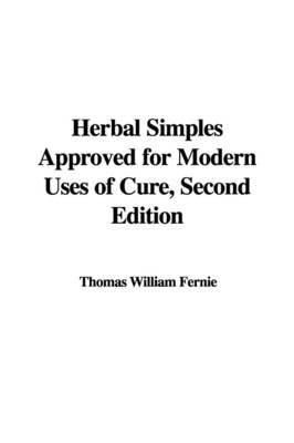 Herbal Simples Approved for Modern Uses of Cure, Second Edition by Thomas William Fernie image