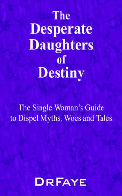 The Desperate Daughters of Destiny by Dr. Faye