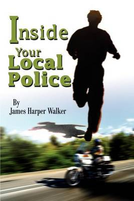 Inside Your Local Police by James Harper Walker image