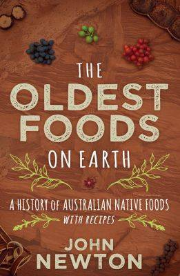 The Oldest Foods on Earth by John Newton