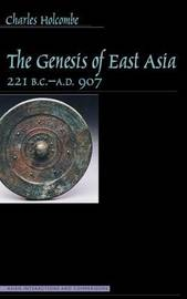 The Genesis of East Asia, 221 B.C.-A.D. 907 by Charles Holcombe