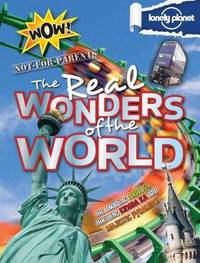 Not for Parents Real Wonders of the World by Lonely Planet Kids