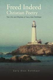 Freed Indeed Christian Poetry by Gary Alan Rothhaar