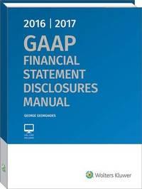 GAAP Financial Statement Disclosures Manual, 2016-2017 by George Georgiades