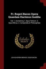 Fr. Rogeri Bacon Opera Quaedam Hactenus Inedita by John Sherren Brewer image