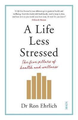 A Life Less Stressed: The Five Pillars of Health and Wellness by Ron Ehrlich image