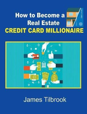 How to Become a Real Estate Credit Card Millionaire by James Tilbrook image