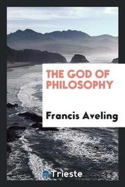 The God of Philosophy by Francis Aveling image