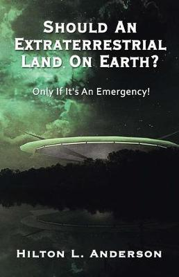 Should an Extraterrestrial Land on Earth by Hilton L. Anderson
