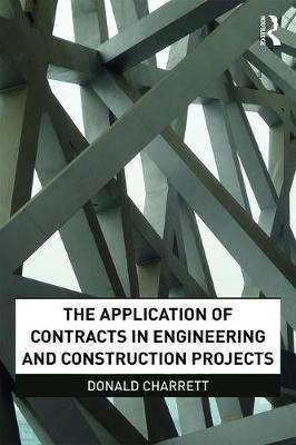 The Application of Contracts in Engineering and Construction Projects by Donald Charrett
