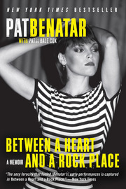 Between a Heart and a Rock Place: A Memoir by Pat Benatar