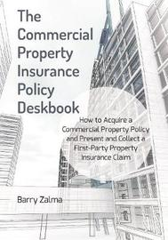 The Commercial Property Insurance Policy Deskbook by Barry Zalma