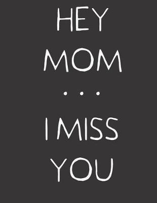Hey Mom ... I Miss You by Hope Noble