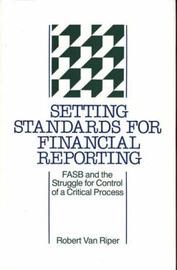 Setting Standards for Financial Reporting by Robert Van Riper