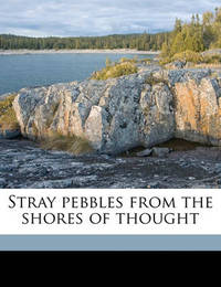 Stray Pebbles from the Shores of Thought by Elizabeth Porter Gould