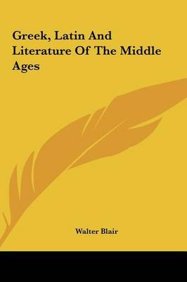 Greek, Latin and Literature of the Middle Ages by Walter Blair image