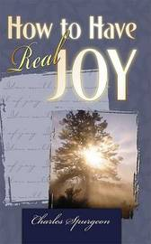 How to Have Real Joy by Charles H Spurgeon