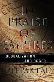 In Praise of Empires by Deepak Lal
