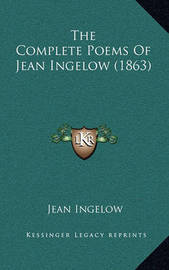 The Complete Poems of Jean Ingelow (1863) by Jean Ingelow