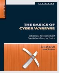 The Basics of Cyber Warfare by Steve Winterfeld