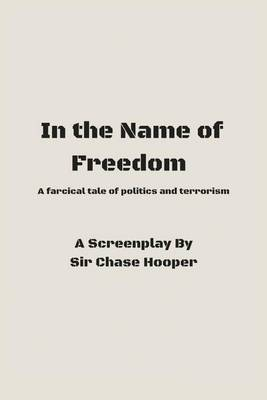 In the Name of Freedom by Sir Chase Hooper