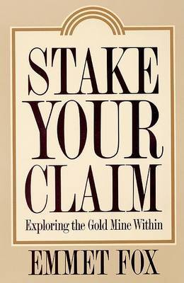 Stake Your Claim by Emmet Fox
