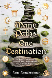 Many Paths, One Destination: Love, Peace, Compassion, Tolerance, and Understanding Through World Religions by Ram Ramakrishnan image