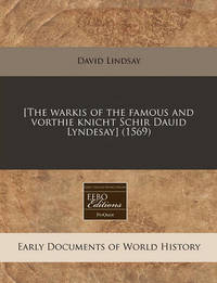 [The Warkis of the Famous and Vorthie Knicht Schir Dauid Lyndesay] (1569) by David Lindsay