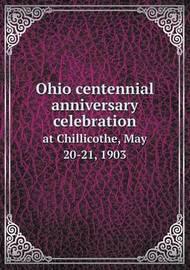 Ohio Centennial Anniversary Celebration at Chillicothe, May 20-21, 1903 by Emilius Oviatt Randall