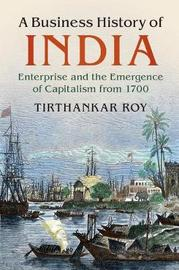 A Business History of India by Tirthankar Roy